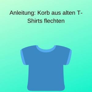 Anleitung Korb aus alten T-Shirts flechten