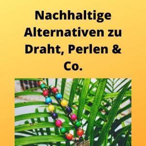 Nachhaltige Alternativen zu Draht, Perlen & Co.