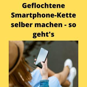 Geflochtene Smartphone-Kette selber machen - so geht's