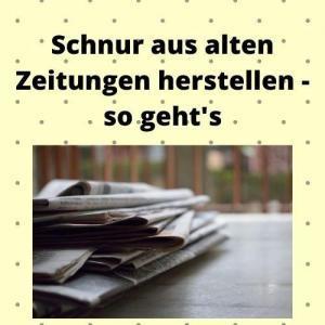 Schnur aus alten Zeitungen herstellen - so geht's