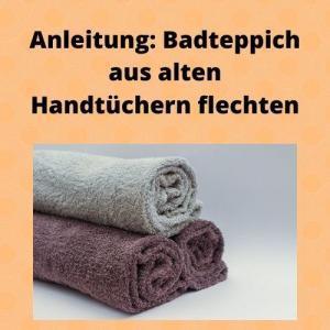 Anleitung Badteppich aus alten Handtüchern flechten
