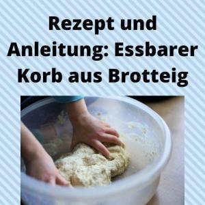 Rezept und Anleitung Essbarer Korb aus Brotteig