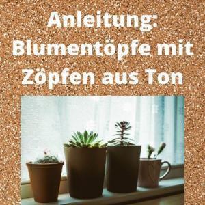 Anleitung Blumentöpfe mit Zöpfen aus Ton